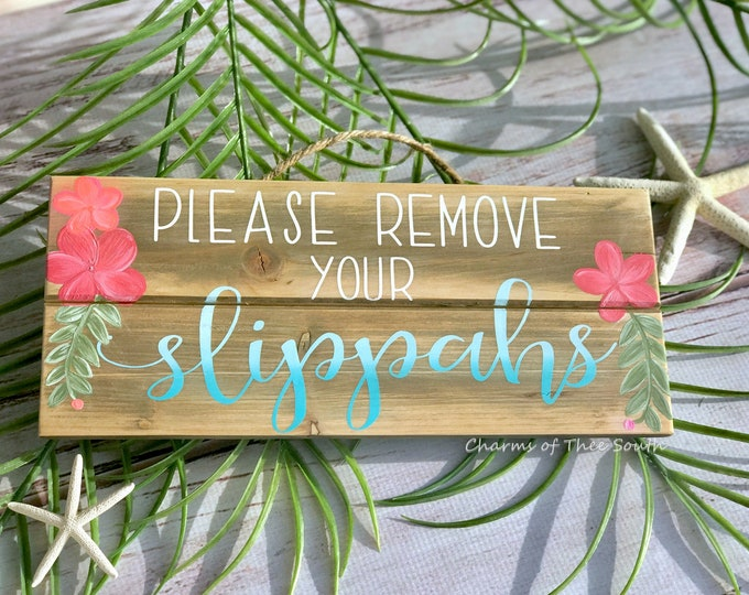 Please Remove Your Slippahs Sign - Please Remove Sign - Take Off Your Shoes Sign - Entryway Sign - Hawaiian Sign - Coastal Sign - Beach Sign