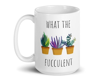 What the Fucculent mug | Funny Mugs | Succulent Gifts | Adult Humor | Plants on Mugs