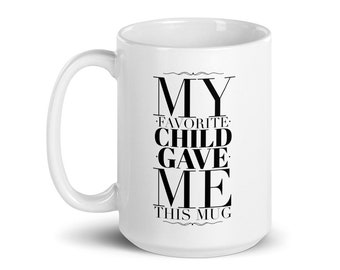 My Favorite Child Mug | White Mug | Funny Mugs | Gifts for Dad | Gifts for Mom