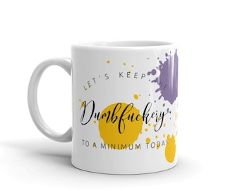 NSFW Mug | Funny Mugs | Dumbfuckery to a Minimum Mug | Adult Humor | Coffee Mug