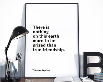 There is nothing on this earth..., Thomas Aquinas, Philosophy Print, Philosophy Quote, Friendship Quote, Choose your color