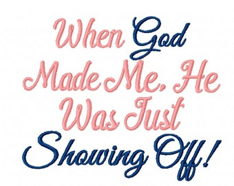 When God Made Me, He Was Just Showing Off - Machine Embroidery Design - Instant Digital Download  - 4x4  5x7  7x5 Hoop Sizes