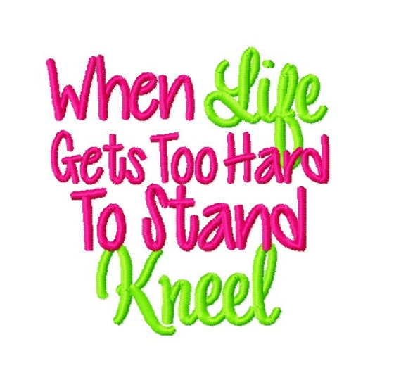 Instant Download When Life Gets Too Hard To Stand Kneel Etsy
