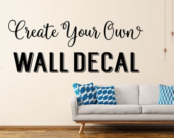 Custom Wall Decal - Create Your Own Wall Decal - Custom Decal - Custom Wall Quotes - Business Decal - Logo Wall Decal - Personalized Decal