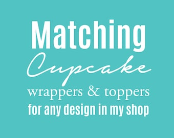 Custom Designed Cupcake Wrappers and Toppers - custom designed cupcake toppers/wrappers to match any invitation on my site