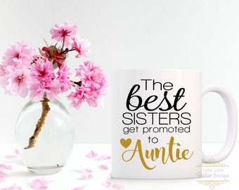 Auntie Coffee Mug - The Best sisters get promoted to Auntie - Dishwasher Safe Microwave Safe - New Aunt Gift - Announce Pregnancy to sister