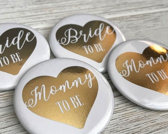 Mommy To Be or Bride To Be, Gold Foil or Rose Gold Foil, Party Buttons Pins, Bridal Party, Bridal Shower, Baby Shower Roxy Benton Designs