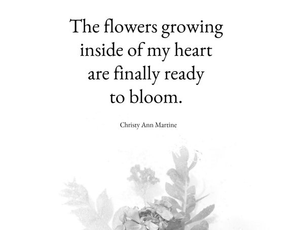 Home Decor - Inspirational Quotes - Art Print - Photography Prints - The Flowers Growing Inside of My Heart