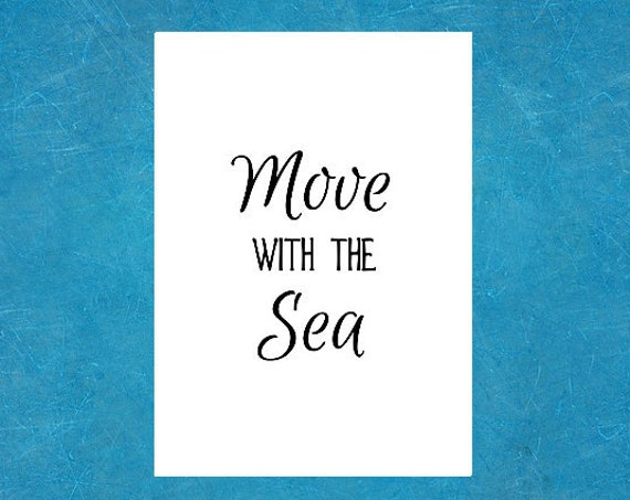 Sea Quotes - Beach Decor - Size 5 x 7 Inches - Ocean Print - Move with the Sea