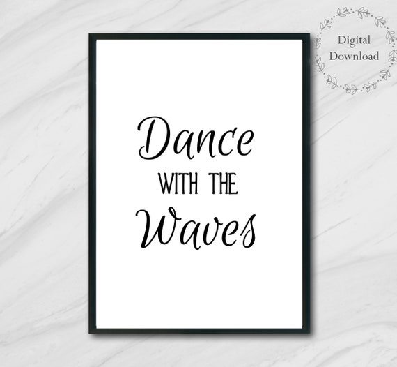 Ocean Decor Printable Quotes - Beach Decor Wall Art Printables - 5 x7 and 8 x 10 DIGITAL DOWNLOAD Prints - Dance With the Waves Quote