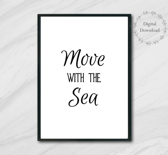 Ocean Decor Printable Sea Quotes - Nature Lover Wall Art Printables - 5 x 7 and 8 x 10 DIGITAL DOWNLOAD Prints - Move with the Sea