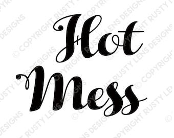 Hot Mess Digital Download SVG Cut File