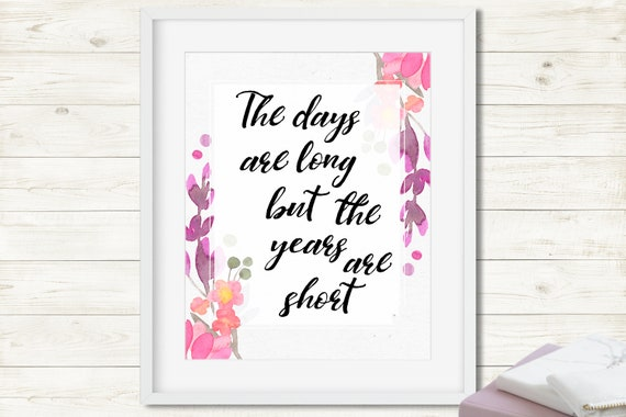The Days Are Long But The Years Are Short Quote Watercolor Art Etsy