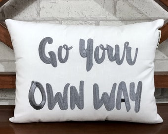 50% OFF sale Go Your Own way quote Pillow, READY To Ship, Calligraphy Pillow Room Decor Dorm Decor Inspirational Quote Pillow Form Available