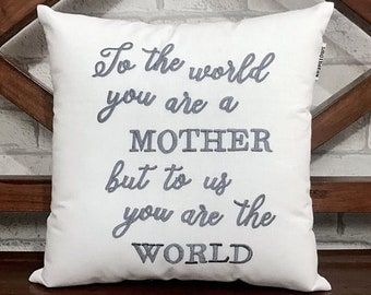 50% OFF sale To the World You Are A Mother ,Gift for Mom - Mother's Day Pillow, Ready To Ship, Birthday Love Gift, Pillow form Available