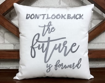 50% OFF sale Don't Look Back Future Is Forward quote Hand Embroidery Pillow, READY To Ship, Calligraphy Pillow, Room Dorm Decor Pillow Form