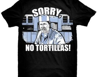 ba87264ac6 Sorry No Tortillas Custom T-Shirt