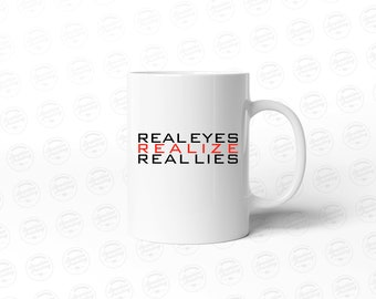 Real Eyes Realize Real Lies - 11oz Coffee Mug
