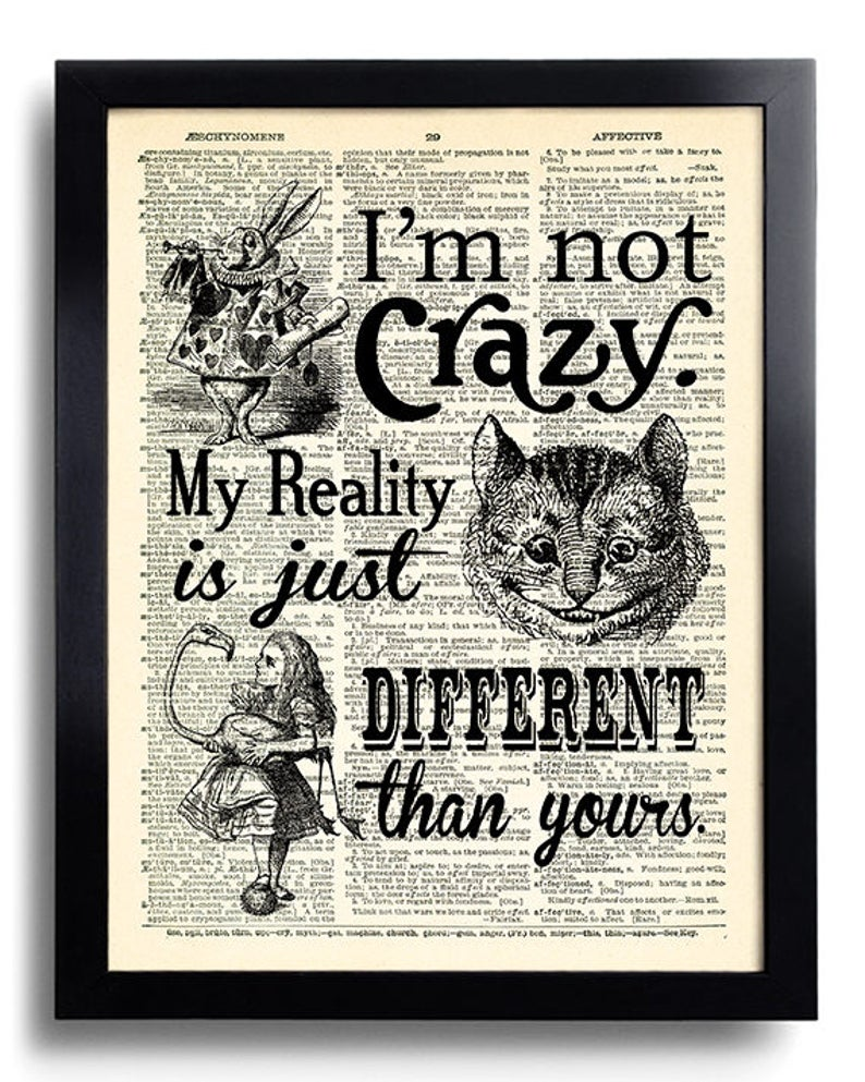 Im Not Crazy My Reality Is Just Different Quotes Alice In Etsy