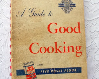 A Guide to Good Cooking with Five Roses Flour Cookbook complete with ads, coupons,  Lake of the Woods Milling , vintage cookbook