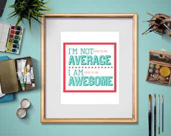 Workout Poster - I'm Not Here to Be Average, I'm Here to be Awesome- Motivational Workout Gym Poster