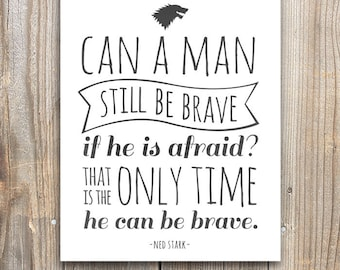 Game of Thrones Ned Stark Brave Quote, GOT Wall Art Print, Typography, 5x7, 8x10