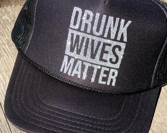 ad262cb5234 Drunk wives matter trucker hat
