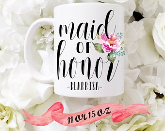 MAID of HONOR MUG / Custom Name and Floral Bunch / Wedding Customized Date Gift Favor Personalized 11 oz 15 oz Ceramic Dishwasher Safe