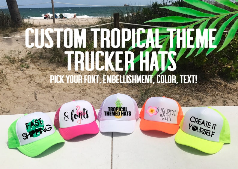 16db47522 TROPICAL THEME Trucker hats / Custom wording / Design it Yourself /  Birthday Bachelorette Vacation / TOTALLY Custom / Pick Fonts and Images
