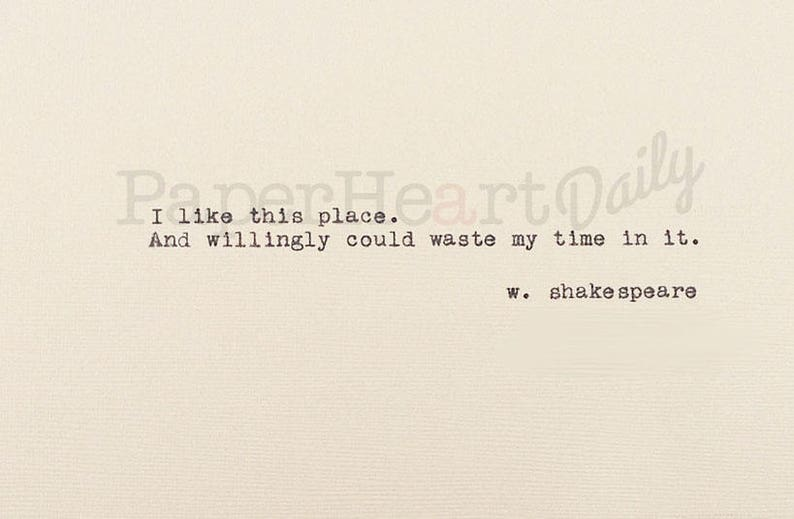 I Like This Place - Typed Shakespeare Quote - Typewriter Quote - Wasting  Time Quote - Typed on Cardstock - Typed Literary Quote - Hand Typed