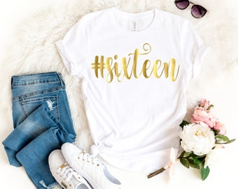 16th Birthday Girl Shirt Women 16 Sweet Sixteen Hashtag Faux Gold Script Matching Party Gift Milestone Bestie Daughter Sister Girlfriend