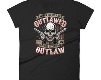 Pro Gun Shirt Skull When Guns Are Outlawed I Will Be An Outlaw 2nd Amendment USA American Flag America Republican Women T-shirt