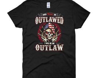 Pro Gun Shirt When Guns Are Outlawed I Will Be An Outlaw Skull USA American Flag Patriot Guns 2nd Women T-shirt