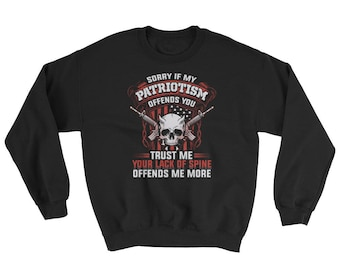 Pro Gun Sorry If My Patriotism Offends You Trust Me Lack of Spine Skull USA American Flag Republican Patriot Guns 2nd Sweatshirt