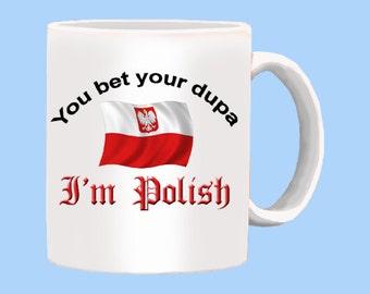 Polish Dupa 11oz Mug You bet your dupa Im Polish