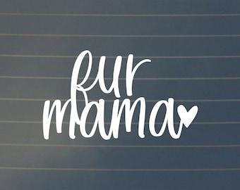 DECAL | Fur Mama Car Decal, Fur Mama Laptop Decal, Car Decal, Laptop Decal, Laptop Sticker, Dog Mom, Dog Mama, Cat Mom, Cat Mama, Decal