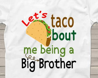 1a3a6752 Big Brother taco shirt funny Only Child ending expiring shirts Big Sister  Pregnancy Announcement Personalized tshirt one of kind reveal