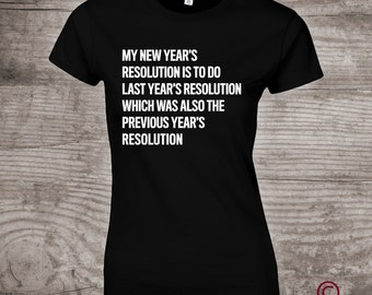 """New Years Eve t-shirt Last Years Resolution"""" funny message tees, one of kind gift for her - a276"""