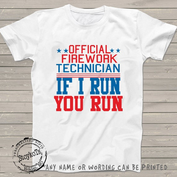 a0ed4cb5 Funny 4th of July shirt Official Firework Technician, If I Run, You Run,  Independence day shirts for dad, men, women one of a kind tee