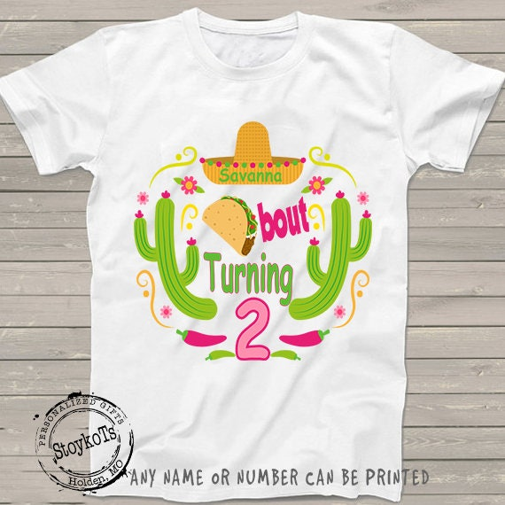 Taco Bout Turning Two Birthday Shirt Personalized Twosday Tshirt Or For Any Age One Of Kind Cinco De Mayo Shirts Kids