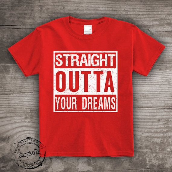 Valentines Day Shirts Straight Outta Your Dreams Red Shirt Funny