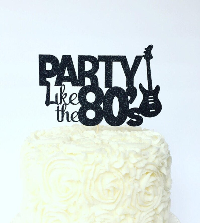 Party Like The 80s Cake Topper Themed