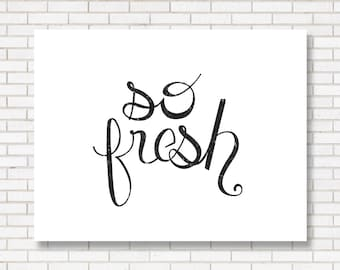 So Fresh -  Typography Print - Black and White - Hand lettered Script - Wall Art - Living Room Poster - Bathroom Print - Hand lettering