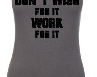 Don't Wish For It Work For It Tank Top, Fitness Tank, Workout Tank, Fitness Shirt, Workout Shirt