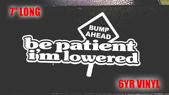 Be patient im lowered Decal JDM Sticker Vinyl Stance Lowlife Illest Fatlace Racing sticker