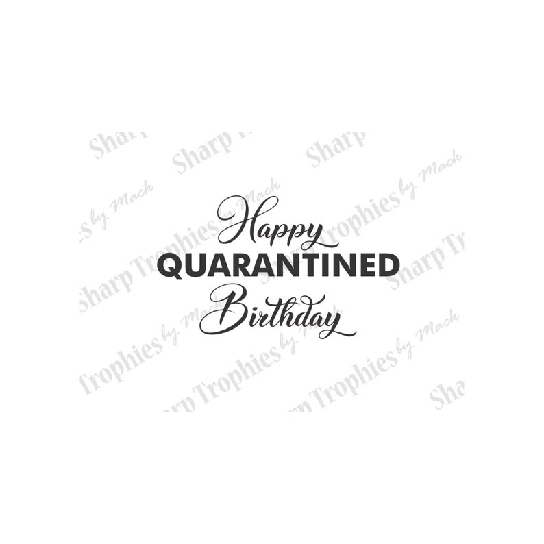 Happy Quarantined Birthday Quarantined Svg Png Eps Etsy