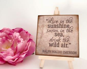 Live In The Sunshine, Swim In The Sea, Drink The Wild Air. Ralph Emerson...