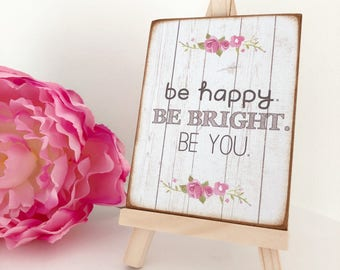 Be Happy Be Bright Be You...