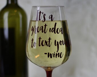 It's A Good Idea To Text Your Ex Wine Glass - Glittery Wine Glass - Wine Lover Gift - Funny Wine Glass - Custom Wine Glass - Wine Gifts