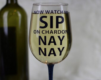 Watch Me Sip On Chardon Nay Nay Wine Glass - Glitter Wine Glass- Custom Wine Glass- Wine Lover - Wine Gift - Funny Wine Glass - Funny Gift